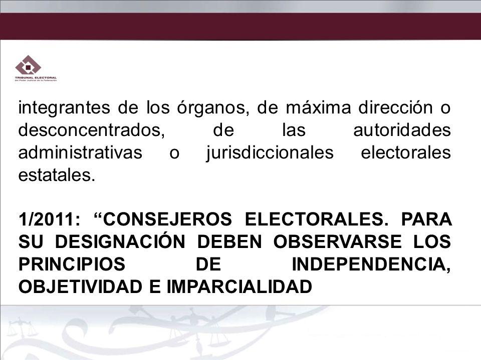 integrantes de los órganos, de máxima dirección o desconcentrados, de las autoridades administrativas o jurisdiccionales electorales estatales. 1/2011