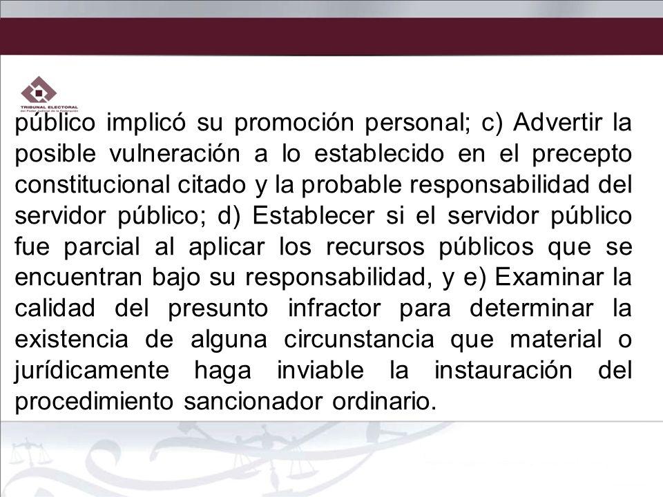público implicó su promoción personal; c) Advertir la posible vulneración a lo establecido en el precepto constitucional citado y la probable responsa