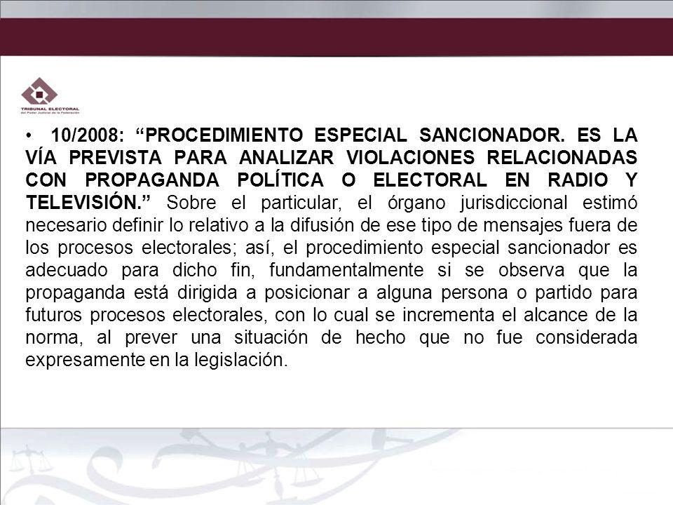 10/2008: PROCEDIMIENTO ESPECIAL SANCIONADOR. ES LA VÍA PREVISTA PARA ANALIZAR VIOLACIONES RELACIONADAS CON PROPAGANDA POLÍTICA O ELECTORAL EN RADIO Y