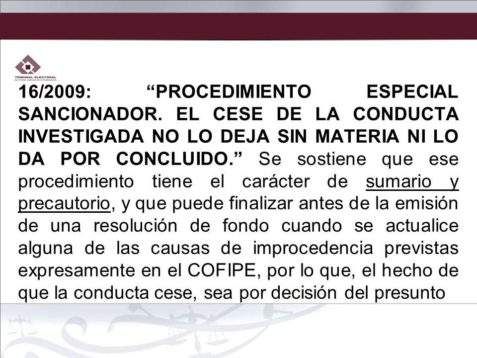16/2009: PROCEDIMIENTO ESPECIAL SANCIONADOR. EL CESE DE LA CONDUCTA INVESTIGADA NO LO DEJA SIN MATERIA NI LO DA POR CONCLUIDO. Se sostiene que ese pro