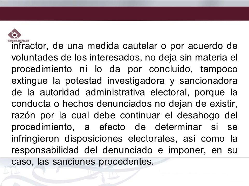 infractor, de una medida cautelar o por acuerdo de voluntades de los interesados, no deja sin materia el procedimiento ni lo da por concluido, tampoco