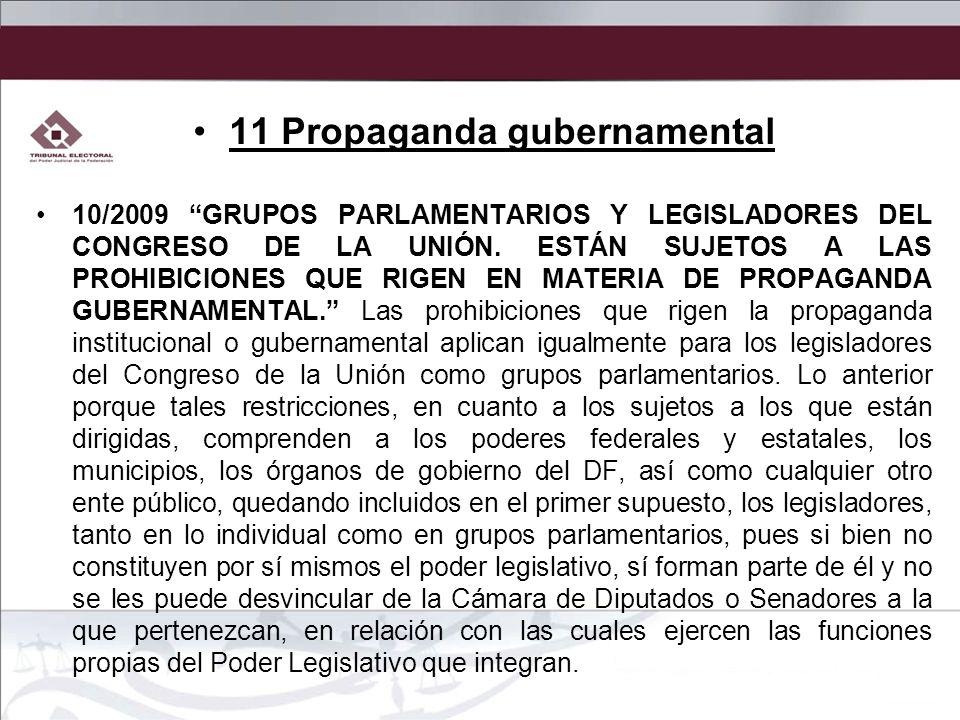 11 Propaganda gubernamental 10/2009 GRUPOS PARLAMENTARIOS Y LEGISLADORES DEL CONGRESO DE LA UNIÓN. ESTÁN SUJETOS A LAS PROHIBICIONES QUE RIGEN EN MATE