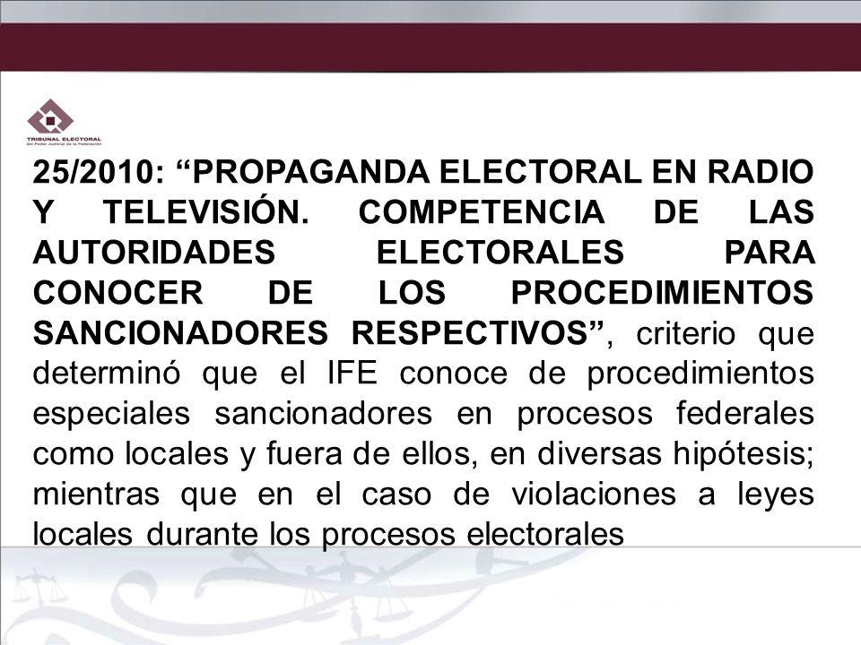 25/2010: PROPAGANDA ELECTORAL EN RADIO Y TELEVISIÓN. COMPETENCIA DE LAS AUTORIDADES ELECTORALES PARA CONOCER DE LOS PROCEDIMIENTOS SANCIONADORES RESPE