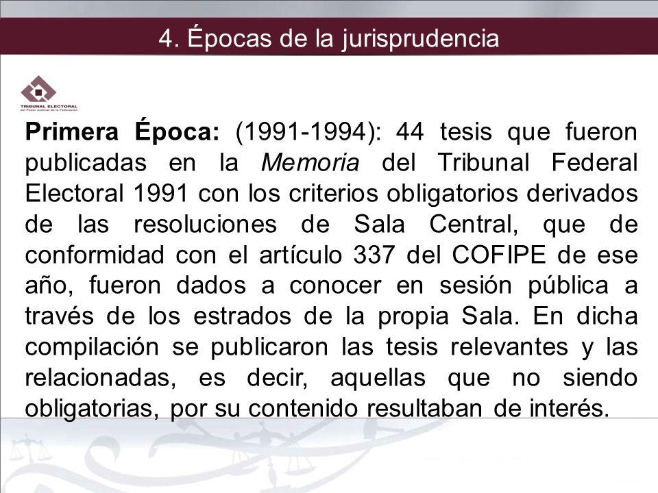 4. Épocas de la jurisprudencia Primera Época: (1991-1994): 44 tesis que fueron publicadas en la Memoria del Tribunal Federal Electoral 1991 con los cr