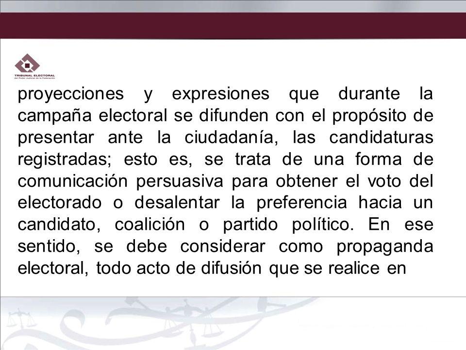 proyecciones y expresiones que durante la campaña electoral se difunden con el propósito de presentar ante la ciudadanía, las candidaturas registradas