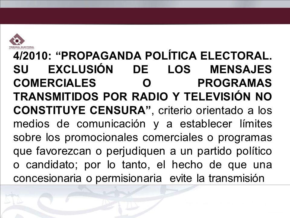 4/2010: PROPAGANDA POLÍTICA ELECTORAL. SU EXCLUSIÓN DE LOS MENSAJES COMERCIALES O PROGRAMAS TRANSMITIDOS POR RADIO Y TELEVISIÓN NO CONSTITUYE CENSURA,