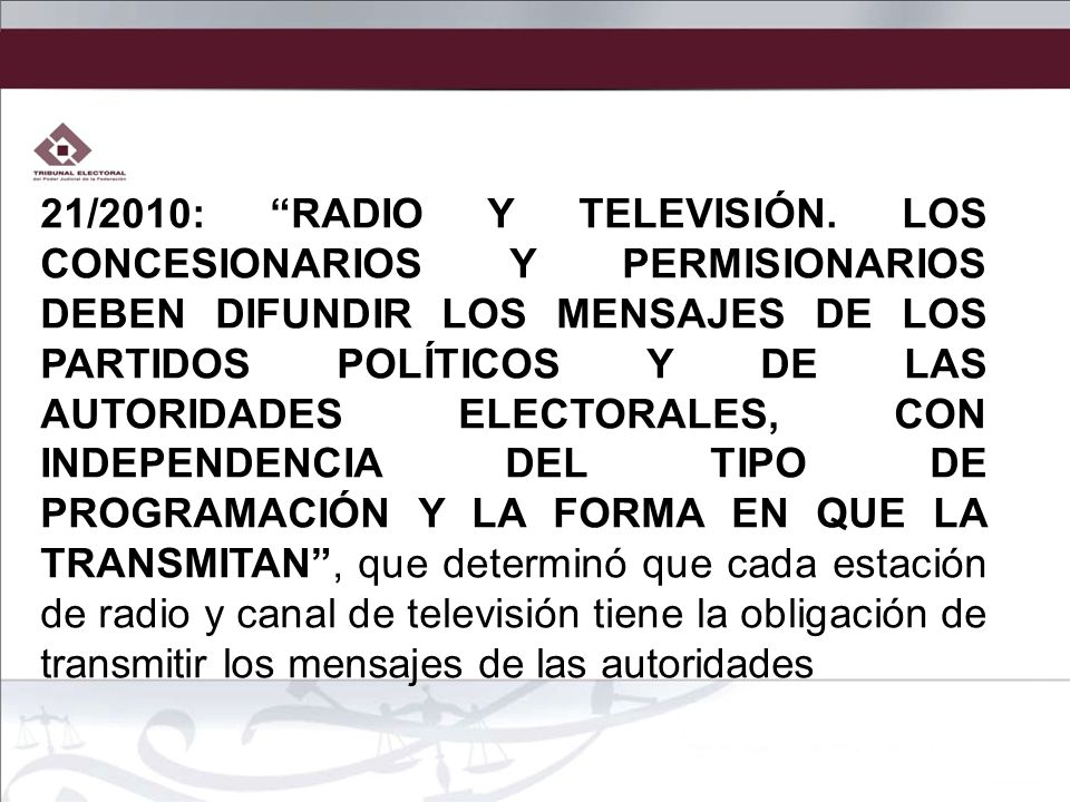 21/2010: RADIO Y TELEVISIÓN. LOS CONCESIONARIOS Y PERMISIONARIOS DEBEN DIFUNDIR LOS MENSAJES DE LOS PARTIDOS POLÍTICOS Y DE LAS AUTORIDADES ELECTORALE