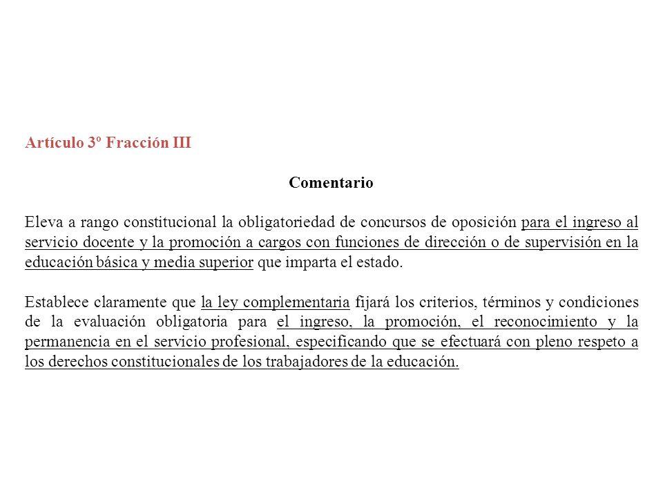 Artículo 3º Fracción III Comentario Eleva a rango constitucional la obligatoriedad de concursos de oposición para el ingreso al servicio docente y la