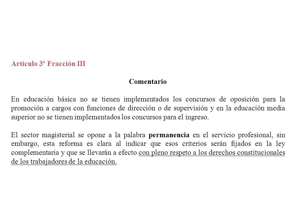 Artículo 3º Fracción III Comentario En educación básica no se tienen implementados los concursos de oposición para la promoción a cargos con funciones