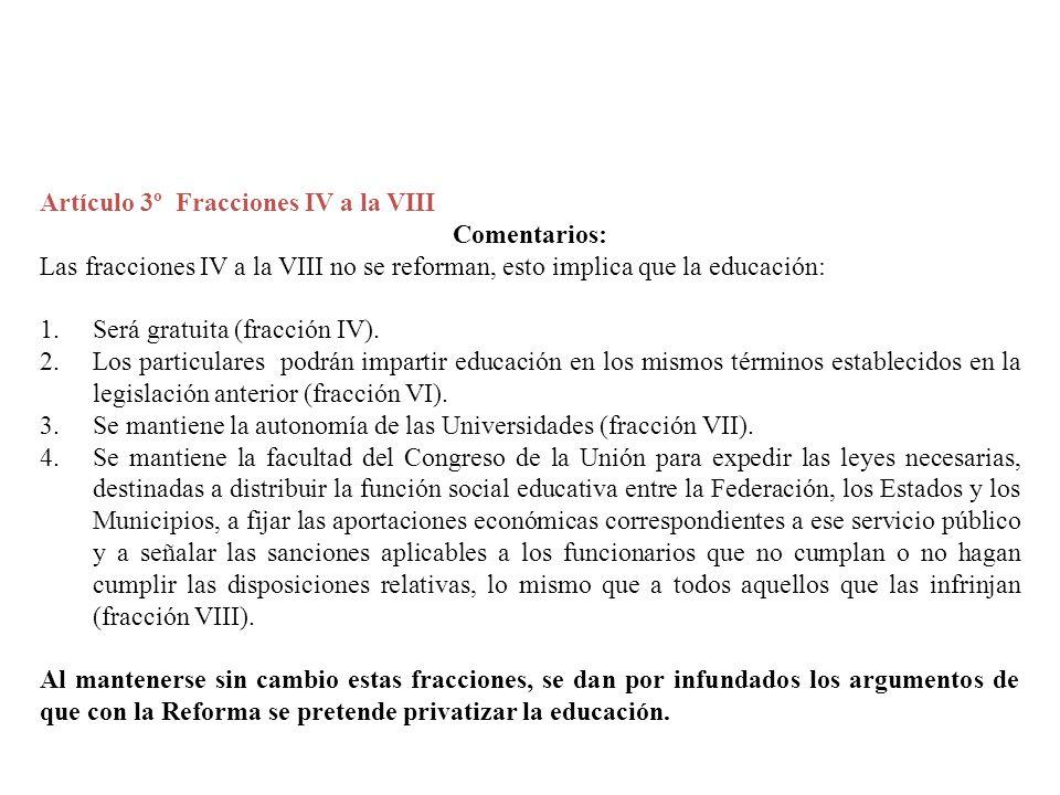 Artículo 3º Fracciones IV a la VIII Comentarios: Las fracciones IV a la VIII no se reforman, esto implica que la educación: 1.Será gratuita (fracción