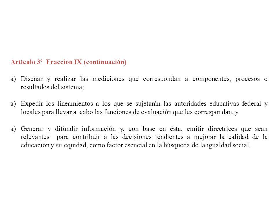 Artículo 3º Fracción IX (continuación) a)Diseñar y realizar las mediciones que correspondan a componentes, procesos o resultados del sistema; a)Expedi