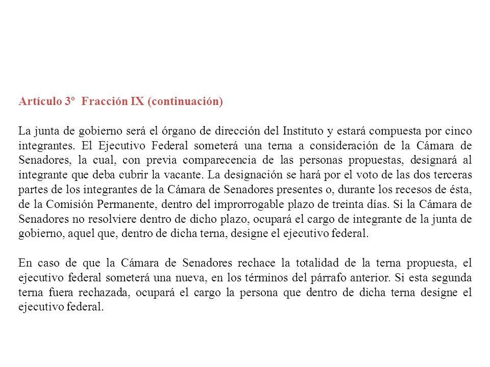 Artículo 3º Fracción IX (continuación) La junta de gobierno será el órgano de dirección del Instituto y estará compuesta por cinco integrantes. El Eje