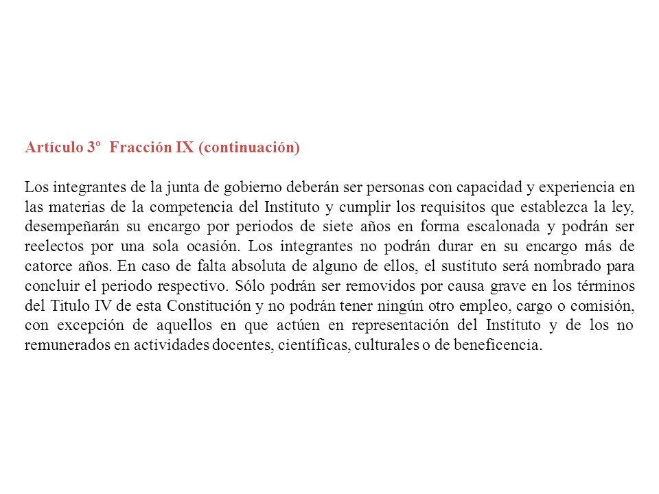 Artículo 3º Fracción IX (continuación) Los integrantes de la junta de gobierno deberán ser personas con capacidad y experiencia en las materias de la