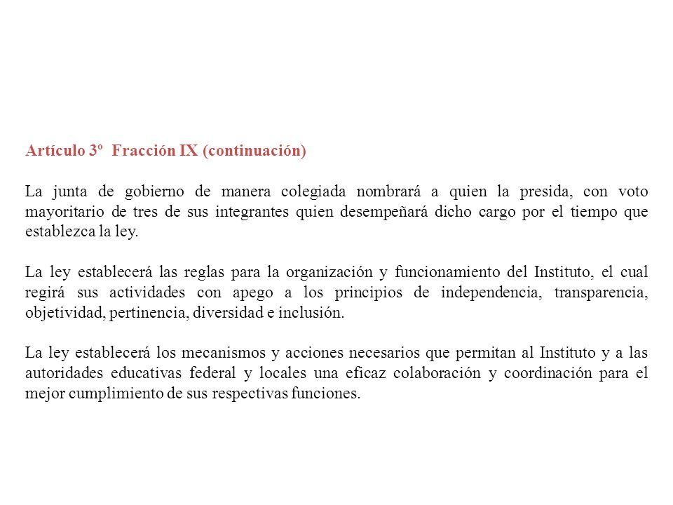 Artículo 3º Fracción IX (continuación) La junta de gobierno de manera colegiada nombrará a quien la presida, con voto mayoritario de tres de sus integ
