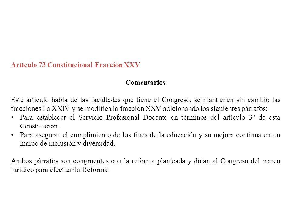 Artículo 73 Constitucional Fracción XXV Comentarios Este artículo habla de las facultades que tiene el Congreso, se mantienen sin cambio las fraccione