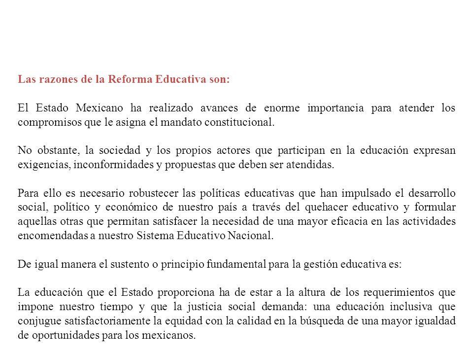 Las razones de la Reforma Educativa son: El Estado Mexicano ha realizado avances de enorme importancia para atender los compromisos que le asigna el m