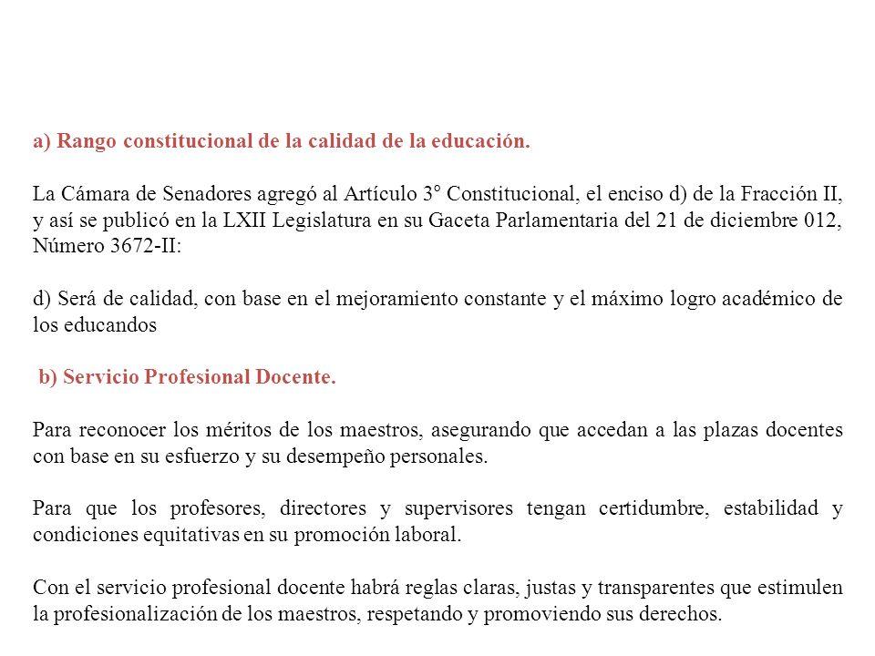 a) Rango constitucional de la calidad de la educación. La Cámara de Senadores agregó al Artículo 3° Constitucional, el enciso d) de la Fracción II, y