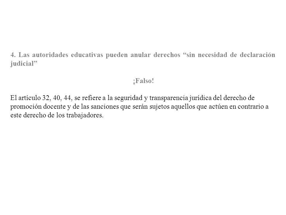 4. Las autoridades educativas pueden anular derechos sin necesidad de declaración judicial ¡Falso! El artículo 32, 40, 44, se refiere a la seguridad y