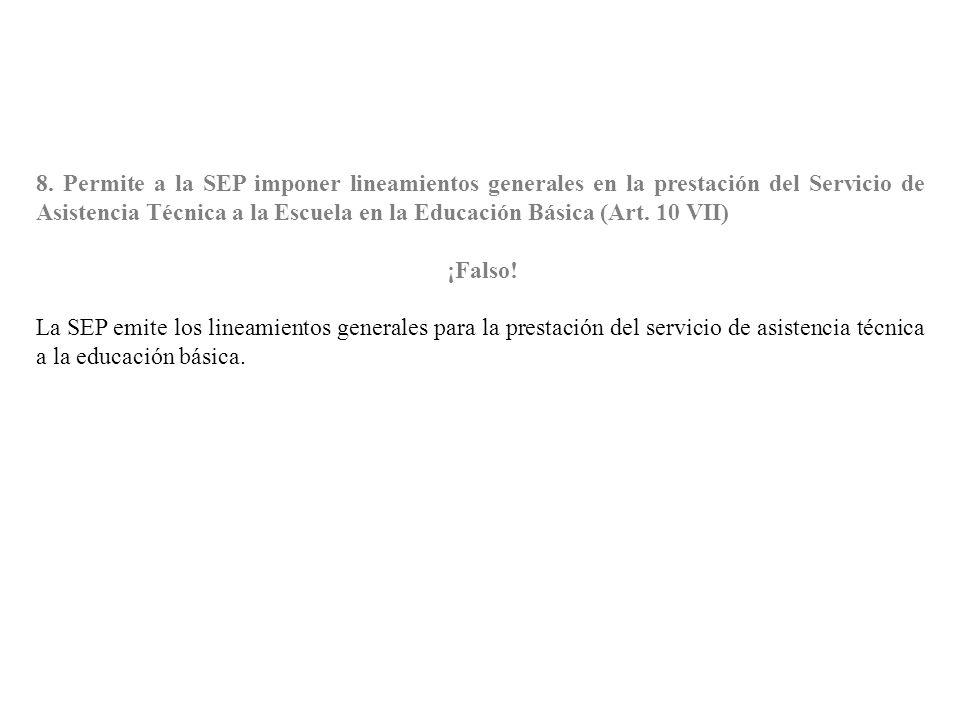 8. Permite a la SEP imponer lineamientos generales en la prestación del Servicio de Asistencia Técnica a la Escuela en la Educación Básica (Art. 10 VI