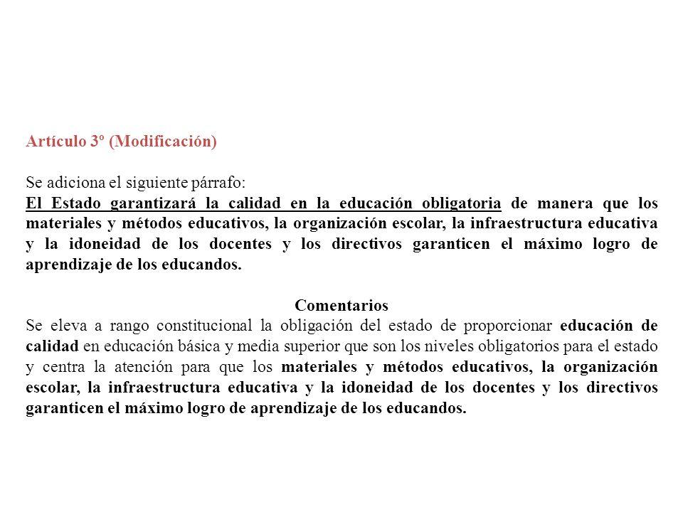 Artículo 3º (Modificación) Se adiciona el siguiente párrafo: El Estado garantizará la calidad en la educación obligatoria de manera que los materiales