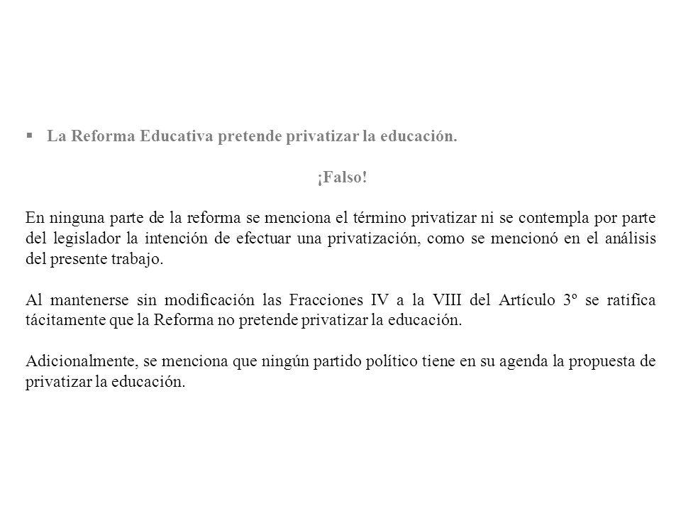 La Reforma Educativa pretende privatizar la educación. ¡Falso! En ninguna parte de la reforma se menciona el término privatizar ni se contempla por pa