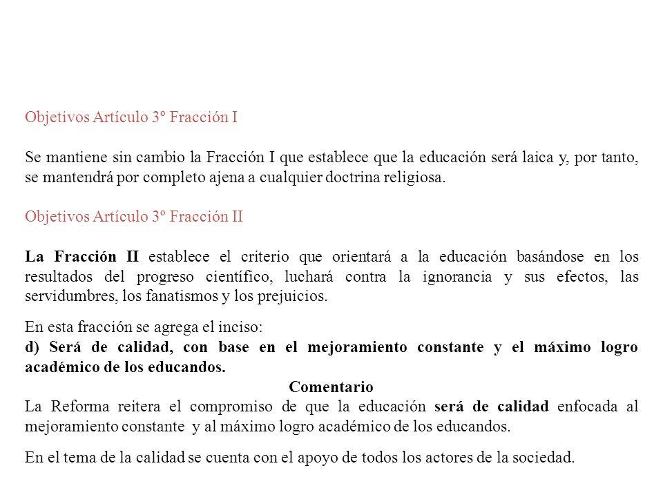 Objetivos Artículo 3º Fracción I Se mantiene sin cambio la Fracción I que establece que la educación será laica y, por tanto, se mantendrá por complet