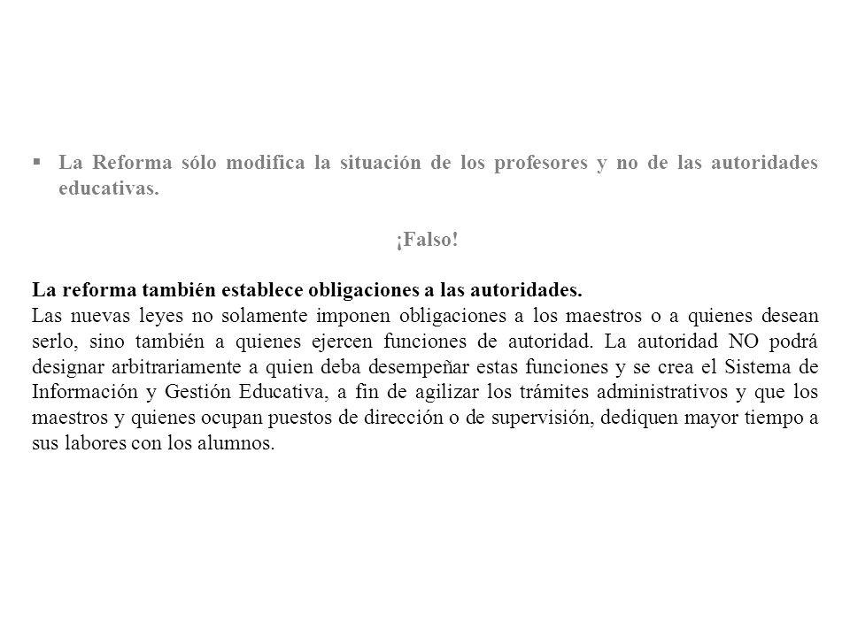 La Reforma sólo modifica la situación de los profesores y no de las autoridades educativas. ¡Falso! La reforma también establece obligaciones a las au