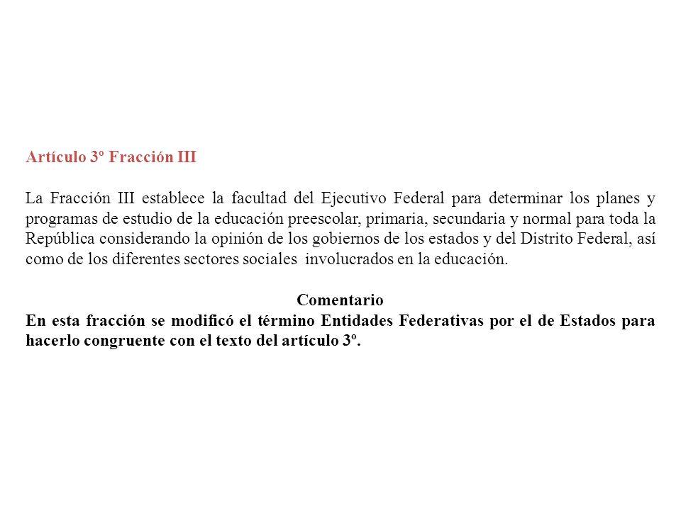 Artículo 3º Fracción III La Fracción III establece la facultad del Ejecutivo Federal para determinar los planes y programas de estudio de la educación