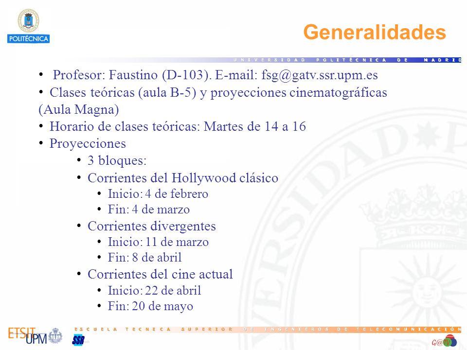 Generalidades Profesor: Faustino (D-103). E-mail: fsg@gatv.ssr.upm.es Clases teóricas (aula B-5) y proyecciones cinematográficas (Aula Magna) Horario