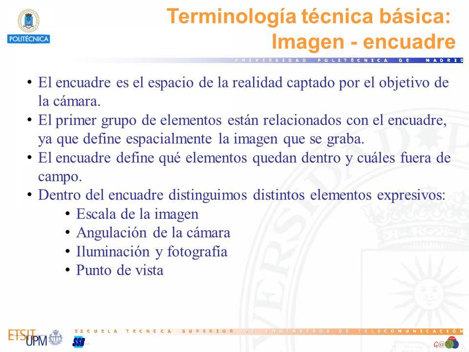 Terminología técnica básica: Imagen - encuadre El encuadre es el espacio de la realidad captado por el objetivo de la cámara. El primer grupo de eleme