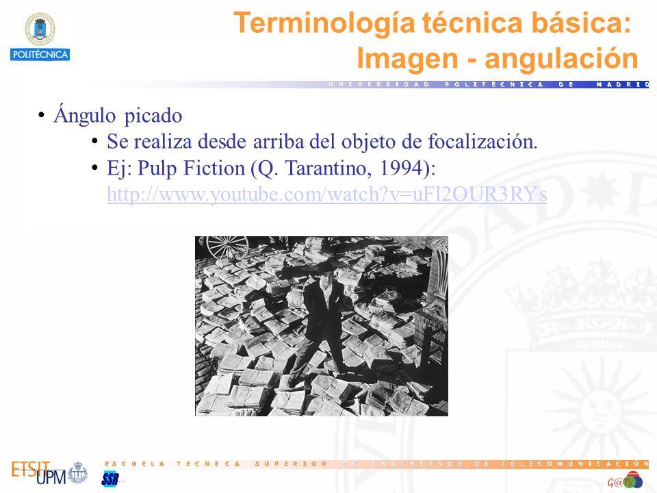 Terminología técnica básica: Imagen - angulación Ángulo picado Se realiza desde arriba del objeto de focalización. Ej: Pulp Fiction (Q. Tarantino, 199