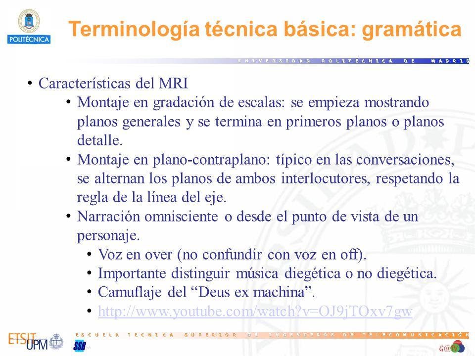 Terminología técnica básica: gramática Características del MRI Montaje en gradación de escalas: se empieza mostrando planos generales y se termina en