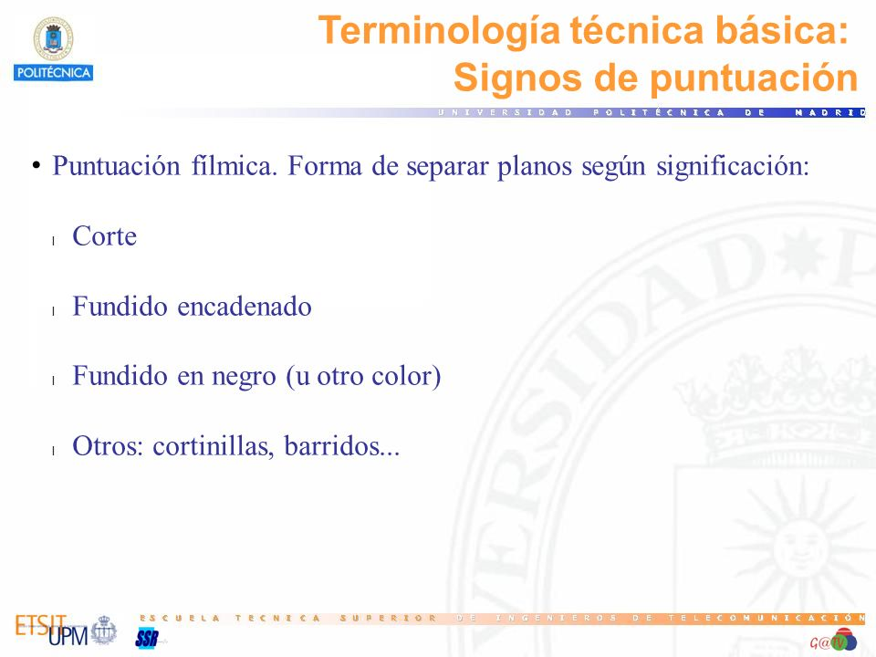 Terminología técnica básica: Signos de puntuación Puntuación fílmica. Forma de separar planos según significación: l Corte l Fundido encadenado l Fund