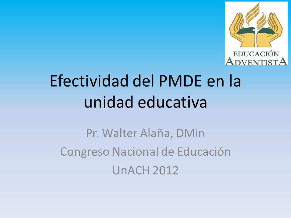 Efectividad del PMDE en la unidad educativa Pr. Walter Alaña, DMin Congreso Nacional de Educación UnACH 2012