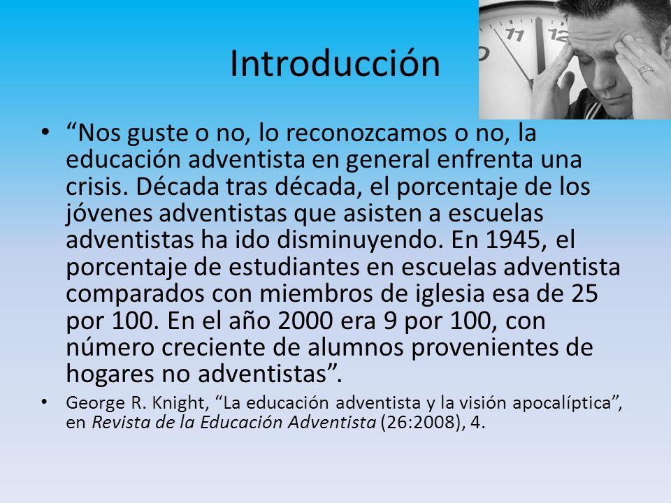 Introducción Nos guste o no, lo reconozcamos o no, la educación adventista en general enfrenta una crisis. Década tras década, el porcentaje de los jó