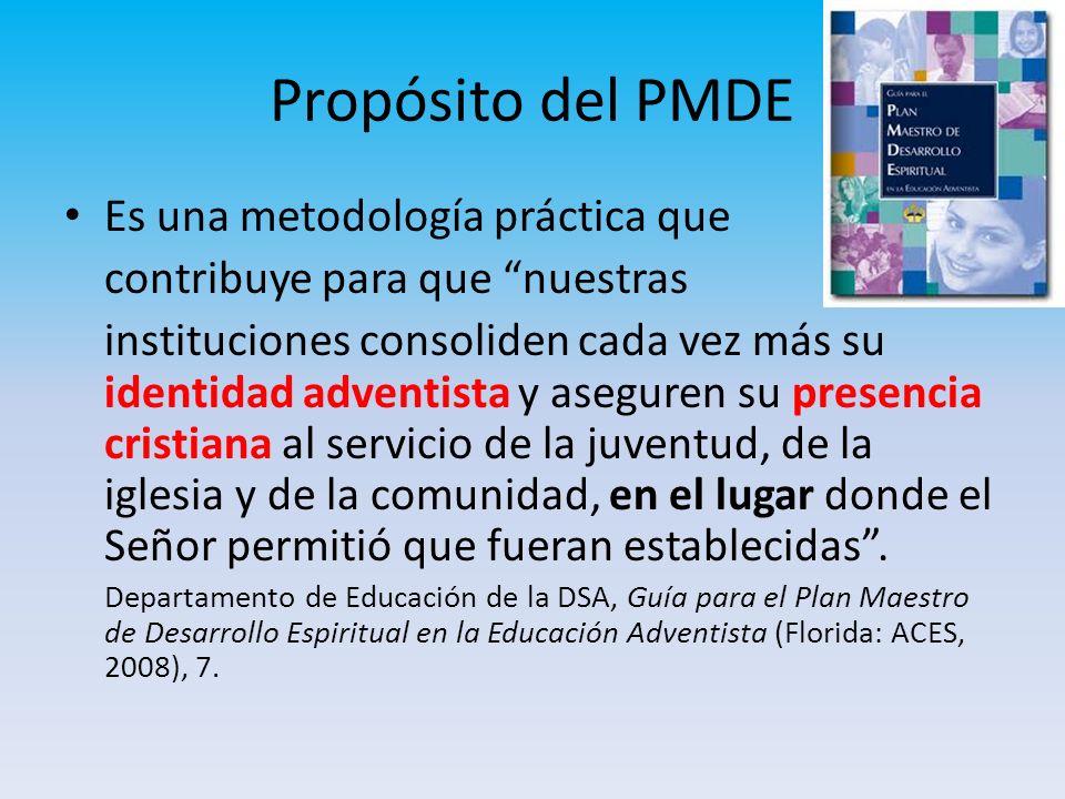 Propósito del PMDE Es una metodología práctica que contribuye para que nuestras instituciones consoliden cada vez más su identidad adventista y asegur
