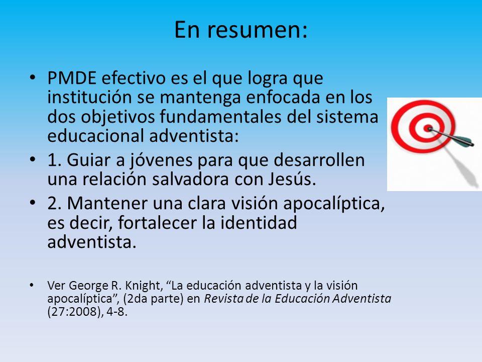 En resumen: PMDE efectivo es el que logra que institución se mantenga enfocada en los dos objetivos fundamentales del sistema educacional adventista: