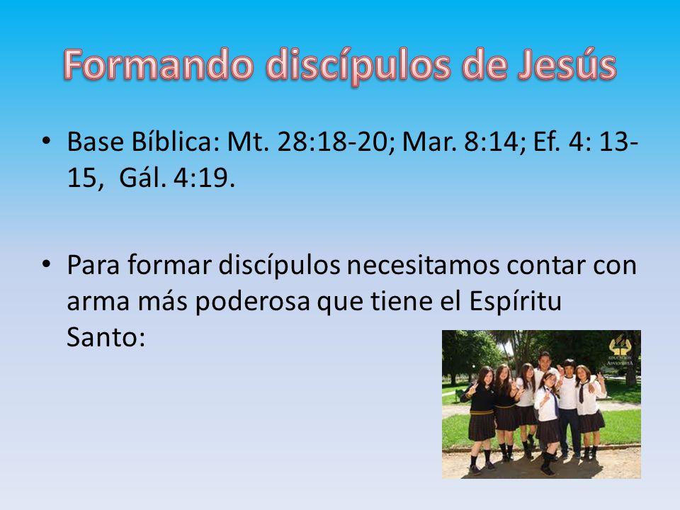 Base Bíblica: Mt. 28:18-20; Mar. 8:14; Ef. 4: 13- 15, Gál. 4:19. Para formar discípulos necesitamos contar con arma más poderosa que tiene el Espíritu