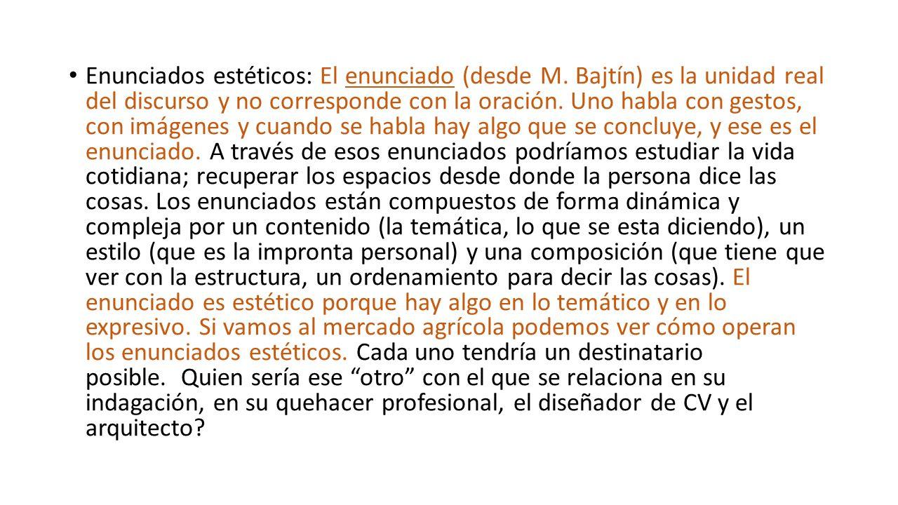 Enunciados estéticos: El enunciado (desde M. Bajtín) es la unidad real del discurso y no corresponde con la oración. Uno habla con gestos, con imágene