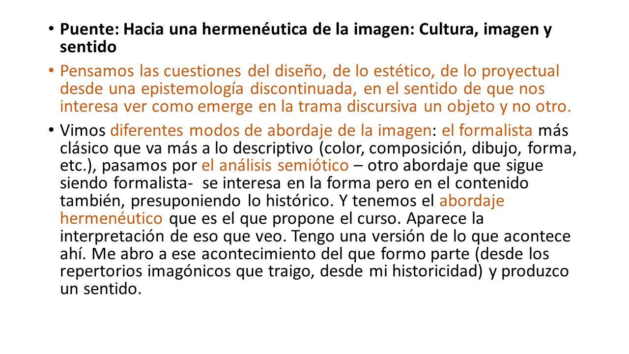Puente: Hacia una hermenéutica de la imagen: Cultura, imagen y sentido Pensamos las cuestiones del diseño, de lo estético, de lo proyectual desde una