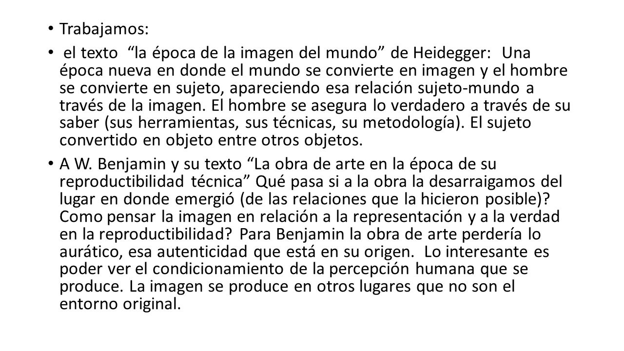 Trabajamos: el texto la época de la imagen del mundo de Heidegger: Una época nueva en donde el mundo se convierte en imagen y el hombre se convierte e