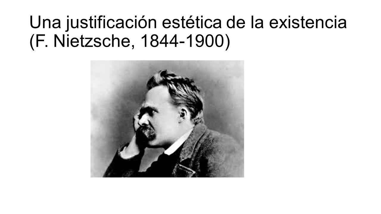 Una justificación estética de la existencia (F. Nietzsche, 1844-1900)