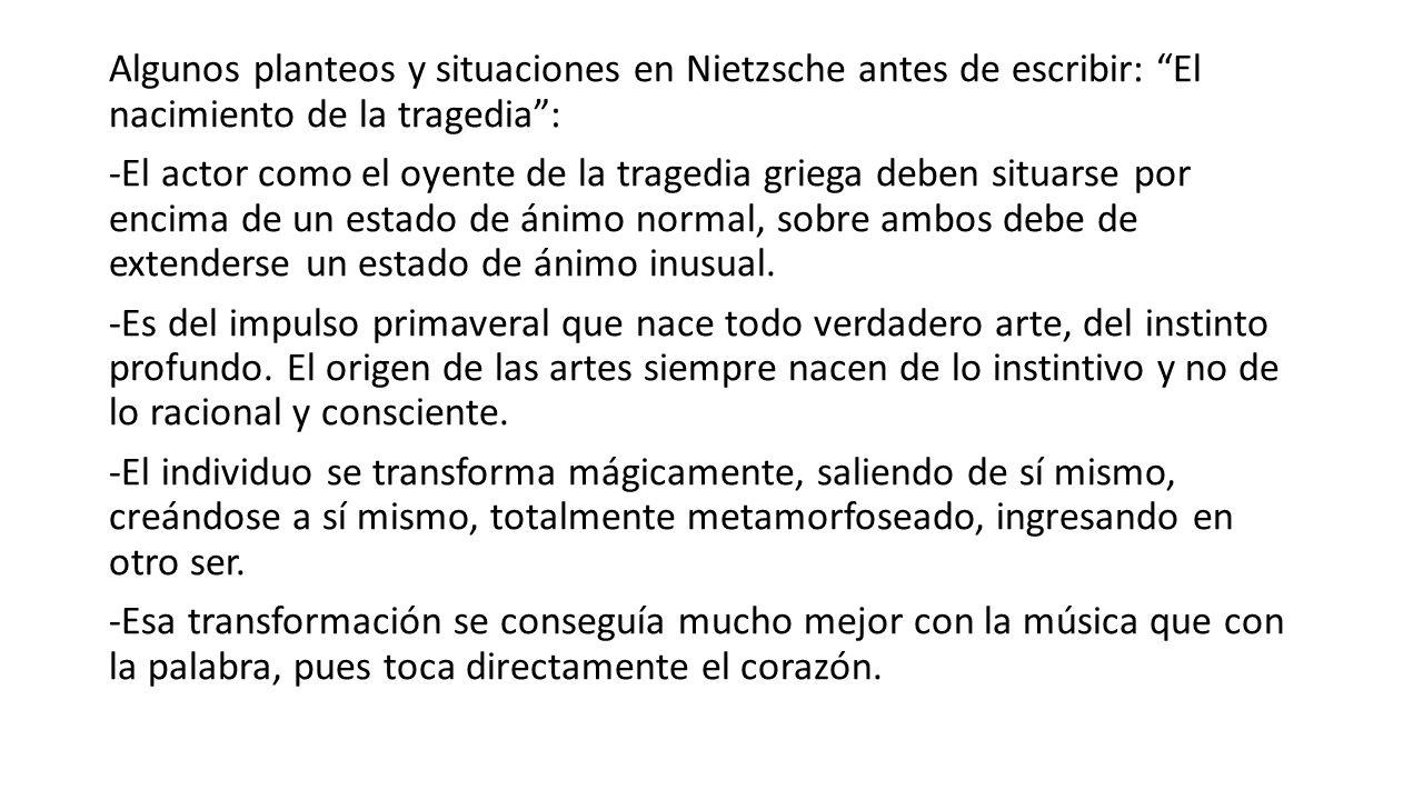 Algunos planteos y situaciones en Nietzsche antes de escribir: El nacimiento de la tragedia: -El actor como el oyente de la tragedia griega deben situ