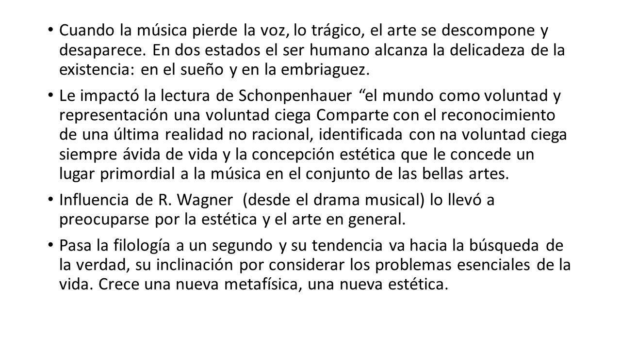Cuando la música pierde la voz, lo trágico, el arte se descompone y desaparece. En dos estados el ser humano alcanza la delicadeza de la existencia: e