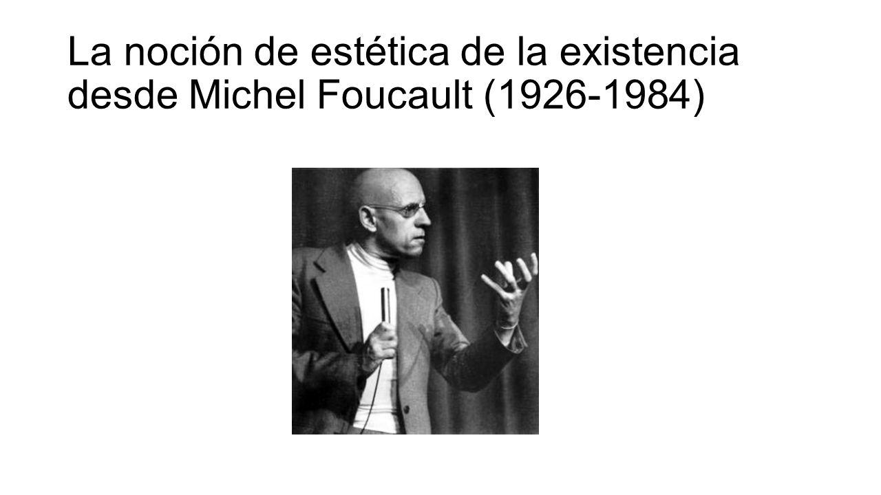 La noción de estética de la existencia desde Michel Foucault (1926-1984)