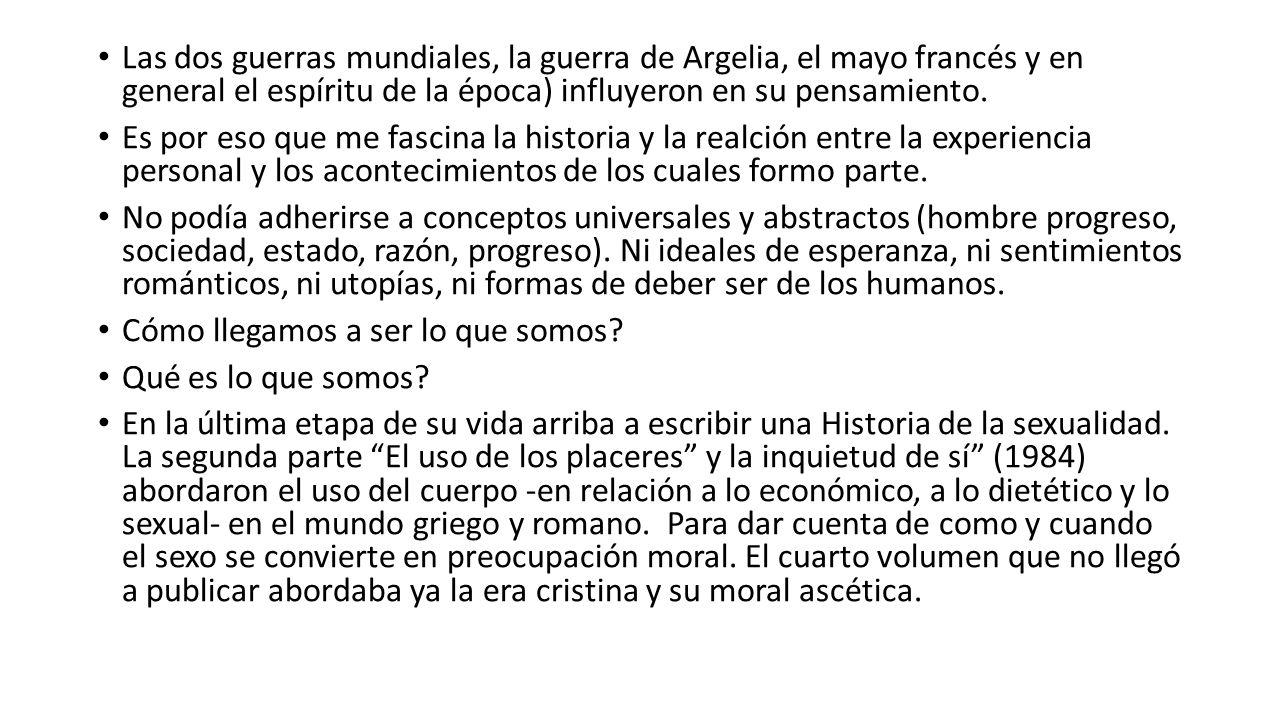 Las dos guerras mundiales, la guerra de Argelia, el mayo francés y en general el espíritu de la época) influyeron en su pensamiento. Es por eso que me