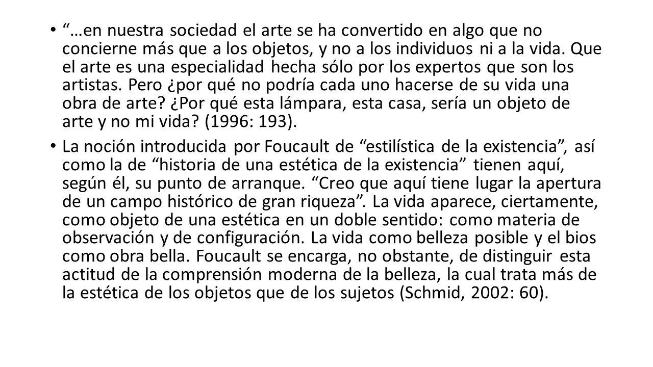 …en nuestra sociedad el arte se ha convertido en algo que no concierne más que a los objetos, y no a los individuos ni a la vida. Que el arte es una e