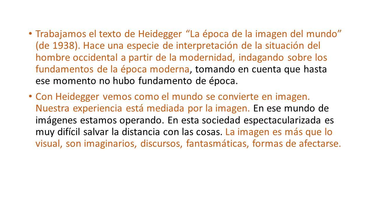 Trabajamos el texto de Heidegger La época de la imagen del mundo (de 1938). Hace una especie de interpretación de la situación del hombre occidental a