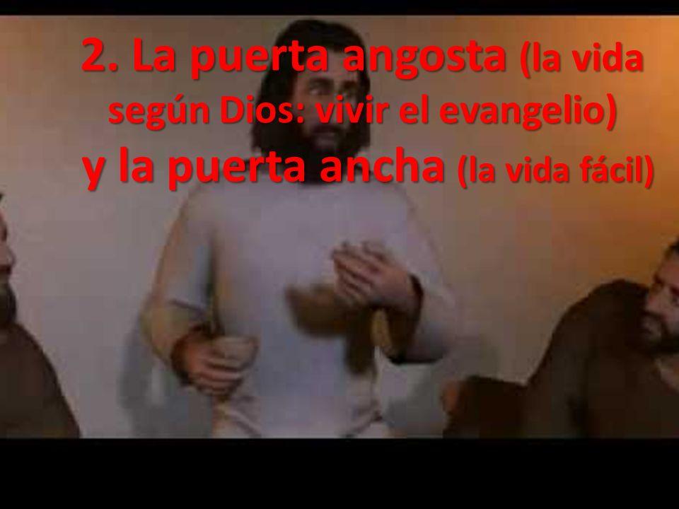 2. La puerta angosta (la vida según Dios: vivir el evangelio) y la puerta ancha (la vida fácil) y la puerta ancha (la vida fácil)