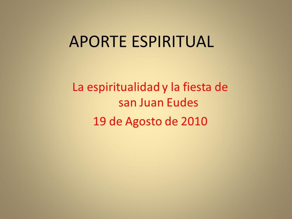 APORTE ESPIRITUAL La espiritualidad y la fiesta de san Juan Eudes 19 de Agosto de 2010